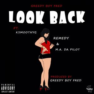 Look Back (feat. KSmoothYG, Remedy & M.A. Da Pilot)