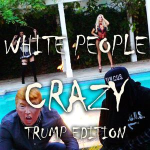 White People Crazy (Trump Edition)