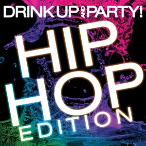 Drink Up And Party! Hip Hop Edition