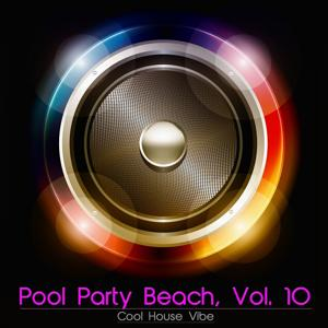 Pool Party Beach, Vol. 10 - Cool House Vibe