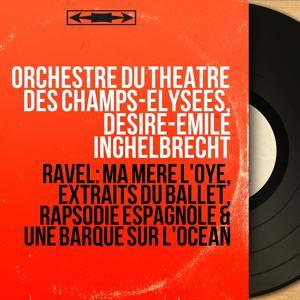 Ravel: Ma mère l'Oye, extraits du ballet, Rapsodie espagnole & Une barque sur l'océan