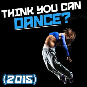 Think You Can Dance? (2015)