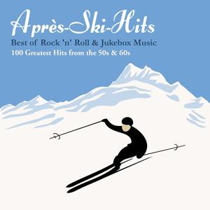 Après-Ski-Hits: Best of Rock 'n' Roll & Jukebox Music: 100 Greatest Hits from the 50s & 60s