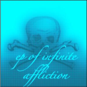 EP OF INFINITE AFFLICTION