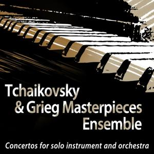 Tchaikovsky & Grieg: Masterpieces Ensemble: Concertos for Solo Instrument and Orchestra