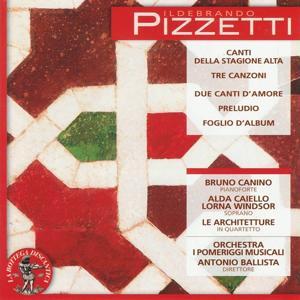 Ildebrando Pizzetti: Canti della stagione alta / Tre canzoni / Due canti d'amore / Preludio / Foglio d'album