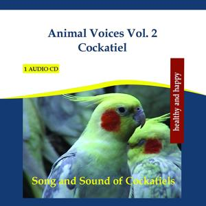 Animal Voices Vol. 2 Cockatiel - Song and Sound of Cockatiels