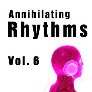 Annihilating Rhythms Vol. 6
