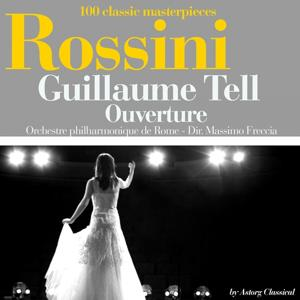 Rossini : Guillaume Tell, ouverture (100 classic masterpieces)