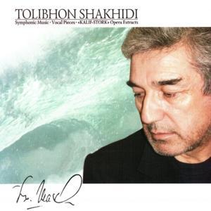 Tolibkhon Shakhidi : Symphonic Music, Vocal Pieces, Kalif-Stork Opera Extracts