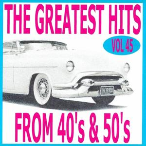 The Greatest Hits from 40's and 50's, Vol. 45