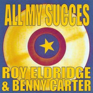 All My Succes: Roy Eldridge et Benny Carter