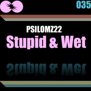 Stupid & Wet