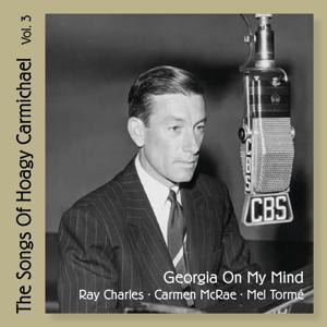 Georgia On My Mind - The Songs of Hoagy Carmichael, Vol. 3