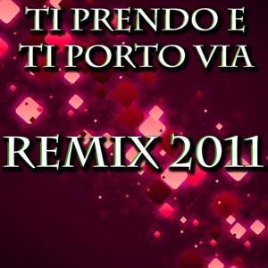 Ti prendo e ti porto via (Remix 2011)