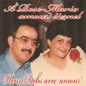 A Rose-Marie amour éternel (Henri Debs avec amour)
