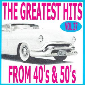 The Greatest Hits from 40's and 50's, vol. 27