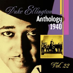 The Duke Ellington Anthology, Vol. 22: 1940 A