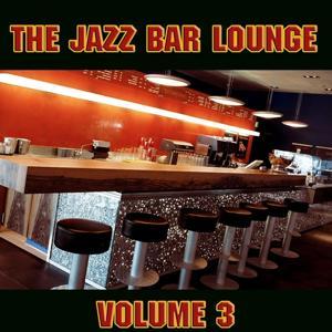 The Jazz Bar Lounge Volume 3