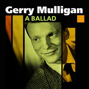 A Ballad (The Unforgettable Gerry Mulligan)