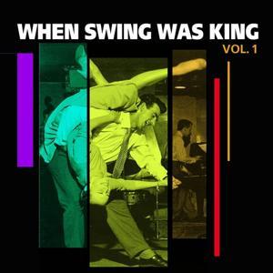When Swing Was King, Vol. I