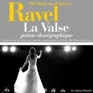 Ravel : La valse, poème chorégraphique (100 classic masterpieces)